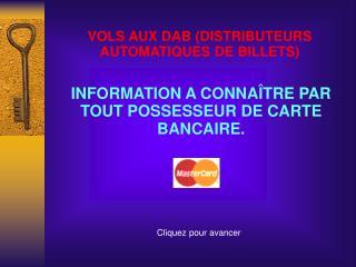 INFORMATION A CONNAÎTRE PAR TOUT POSSESSEUR DE CARTE BANCAIRE.