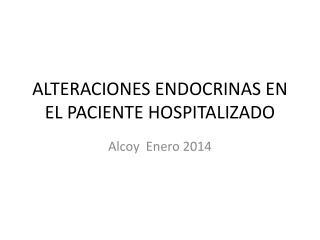 ALTERACIONES ENDOCRINAS EN EL PACIENTE HOSPITALIZADO