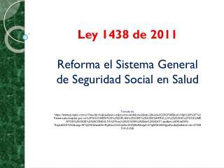 Ley 1438 de 2011 Reforma el Sistema General de Seguridad Social en Salud