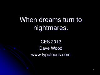 When dreams turn to nightmares. CES 2012 Dave Wood typefocus
