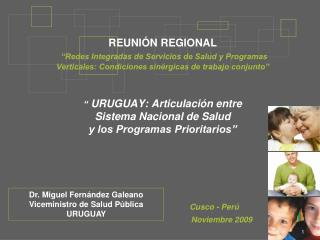 Dr. Miguel Fernández Galeano Viceministro de Salud Pública URUGUAY