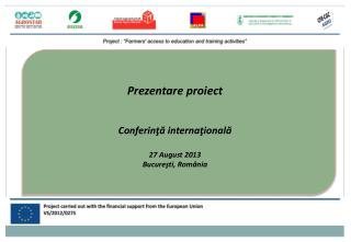 Prezentare proiect  Conferinţă internaţională 27 August 2013 Bucureşti, România