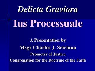 Delicta Graviora Ius Processuale A Presentation by Msgr Charles J. Scicluna Promoter of Justice