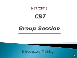 MET/CBT 5 CBT Group Session