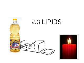 2.3 LIPIDS