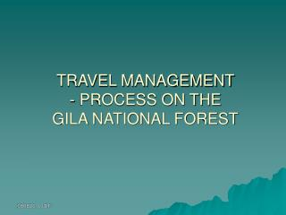 TRAVEL MANAGEMENT  - PROCESS ON THE  GILA NATIONAL FOREST