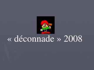 «déconnade» 2008