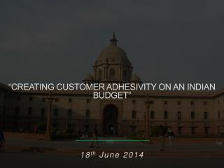 """CREATING CUSTOMER ADHESIVITY ON AN INDIAN BUDGET"""