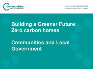 Building a Greener Future: Zero carbon homes  Communities and Local Government