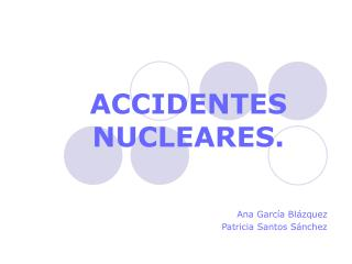 ACCIDENTES NUCLEARES.