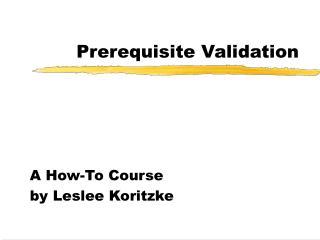 Prerequisite Validation