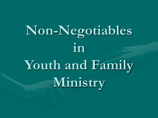 Non-Negotiables  in  Youth and Family Ministry