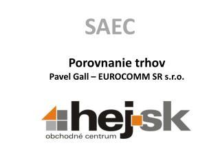 Porovnanie trhov Pavel Gall   EUROCOMM SR s.r.o.