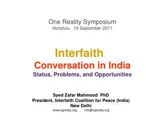 Syed Zafar Mahmood  PhD President, Interfaith Coalition for Peace (India) New Delhi