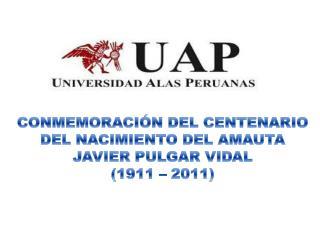 CONMEMORACI N DEL CENTENARIO DEL NACIMIENTO DEL AMAUTA JAVIER PULGAR VIDAL 1911   2011