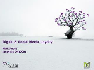 Digital & Social Media Loyalty Mark Angus Innoviate One2One