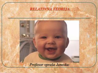 RELATIVNA TEORIJA Profesor vpraša Janezka: