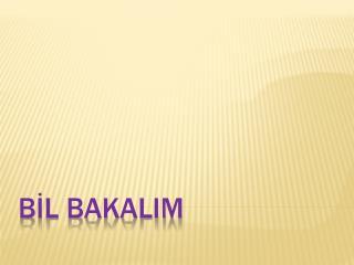 BİL BAKALIM