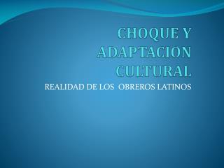 CHOQUE Y ADAPTACION CULTURAL