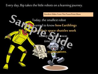 Every day, Bip takes the little robots on a learning journey.