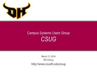 March 11, 2014 Bill Chang csudh/csug