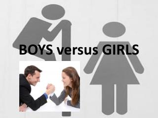 BOYS versus GIRLS
