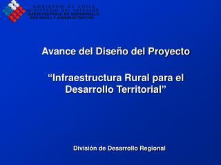 """Avance del Diseño del Proyecto """"Infraestructura Rural para el Desarrollo Territorial"""""""