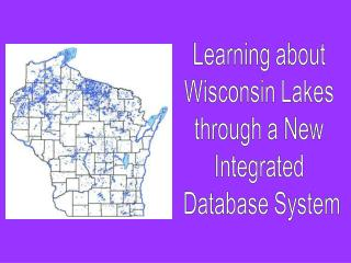 Learning about  Wisconsin Lakes  through a New  Integrated  Database System