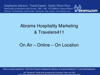Abrams Hospitality Marketing  & Travelers411 On Air – Online – On Location