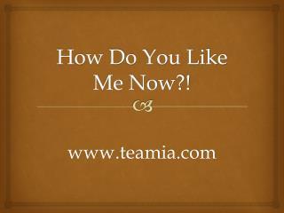 How Do You Like Me Now?!