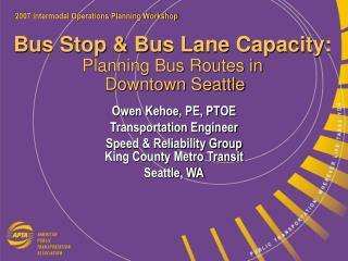Bus Stop & Bus Lane Capacity:  Planning Bus Routes in  Downtown Seattle