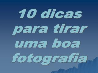 10 dicas para tirar uma boa  fotografia