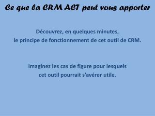 Ce que la CRM ACT peut vous apporter