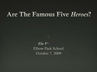 Are The Famous Five  Heroes ?