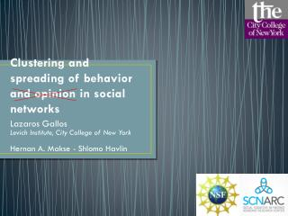 Clustering  and spreading  of  behavior and opinion  in social networks