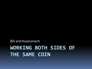 Working both sides of the same coin