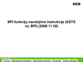 BPI funkcijų naudojimo instrukcija (ESTS vs. B P I) (2008  11 20 )
