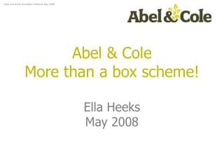 Abel & Cole More than a box scheme! Ella Heeks May 2008