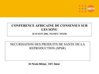 CONFERENCE AFRICAINE DE CONSENSUS SUR LES SONU 26-30 JUIN 2006, NIAMEY- NIGER