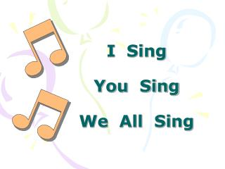 I  Sing You  Sing We  All  Sing