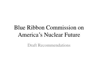 Blue Ribbon Commission on  America�s Nuclear Future