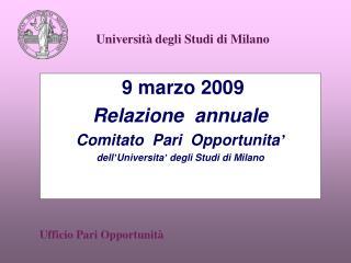 9 marzo 2009 Relazione  annuale Comitato  Pari  Opportunita  dell Universita  degli Studi di Milano