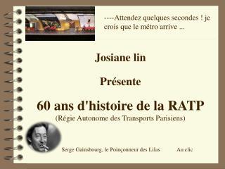 Josiane lin Présente 60 ans d'histoire de la RATP (Régie Autonome des Transports Parisiens)