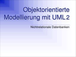 Objektorientierte Modellierung mit UML 2