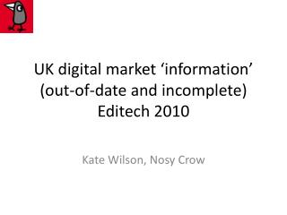 UK digital market 'information' (out-of-date and incomplete) Editech 2010