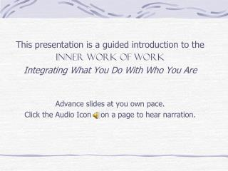 This presentation is a guided introduction to the  INNER WORK OF WORK