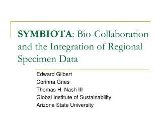SYMBIOTA : Bio-Collaboration and the Integration of Regional Specimen Data