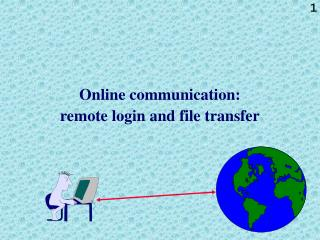 Online communication:  remote login and file transfer