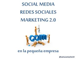 SOCIAL MEDIA REDES SOCIALES  MARKETING 2.0 e n la pequeña empresa