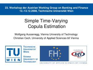 Simple Time-Varying  Copula Estimation Wolfgang Aussenegg, Vienna University of Technology